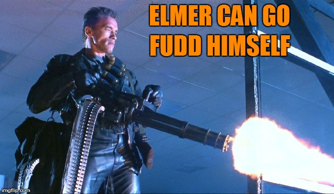 ELMER CAN GO FUDD HIMSELF | made w/ Imgflip meme maker