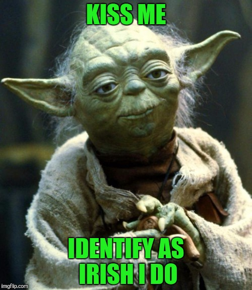 Pinch me you will not, green I am | KISS ME IDENTIFY AS IRISH I DO | image tagged in memes,star wars yoda,irish,st patrick's day | made w/ Imgflip meme maker