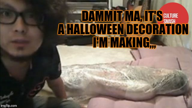 DAMMIT MA, IT'S A HALLOWEEN DECORATION  I'M MAKING,,, | made w/ Imgflip meme maker