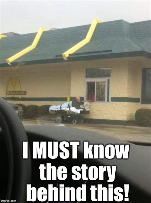 DRIVE-THRUUU!! | I MUST know the story behind this! | image tagged in memes,funny picture,wtf | made w/ Imgflip meme maker