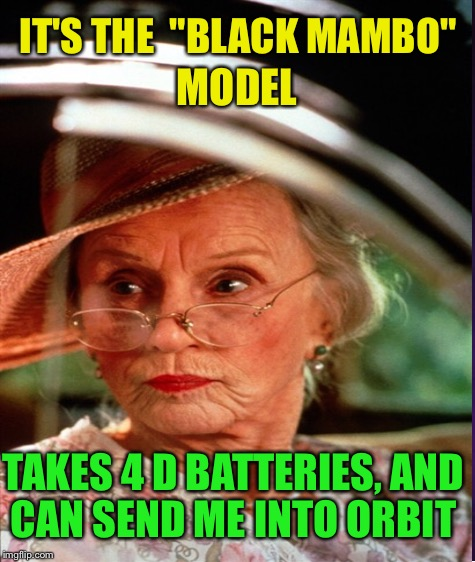 "IT'S THE  ""BLACK MAMBO"" TAKES 4 D BATTERIES, AND CAN SEND ME INTO ORBIT MODEL 