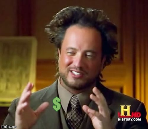 Ancient Aliens Meme | $ | image tagged in memes,ancient aliens | made w/ Imgflip meme maker