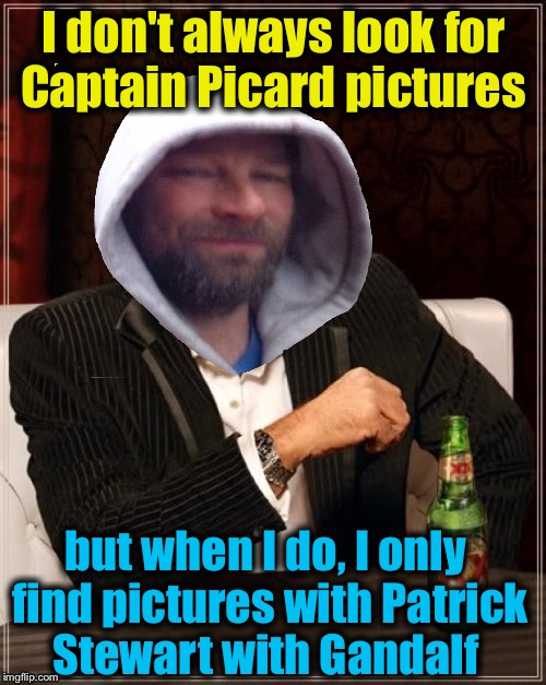 I don't always look for Captain Picard pictures but when I do, I only find pictures with Patrick Stewart with Gandalf | made w/ Imgflip meme maker