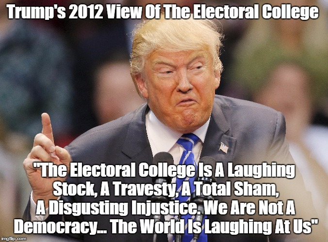 "Trump's 2012 View Of The Electoral College | Trump's 2012 View Of The Electoral College ""The Electoral College Is A Laughing Stock, A Travesty, A Total Sham, A Disgusting Injustice. We  