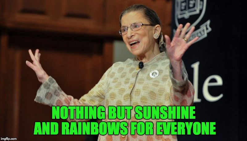 Ruth Sharing Sunshine | NOTHING BUT SUNSHINE AND RAINBOWS FOR EVERYONE | image tagged in ruth bader ginsburg,sunshine,rainbows,happy days,memes | made w/ Imgflip meme maker