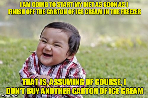 Evil Toddler Meme | I AM GOING TO START MY DIET AS SOON AS I FINISH OFF THE CARTON OF ICE CREAM IN THE FREEZER THAT IS, ASSUMING OF COURSE, I DON'T BUY ANOTHER  | image tagged in memes,evil toddler | made w/ Imgflip meme maker