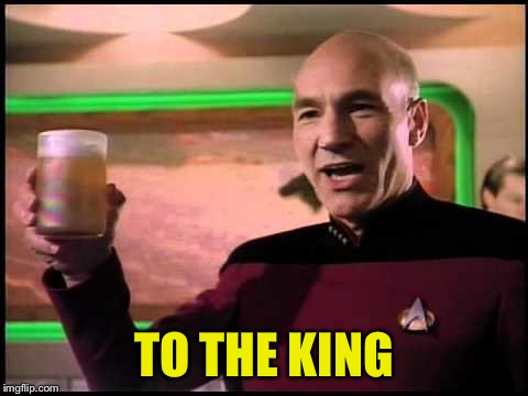 Picard Toasting | TO THE KING | image tagged in picard toasting | made w/ Imgflip meme maker