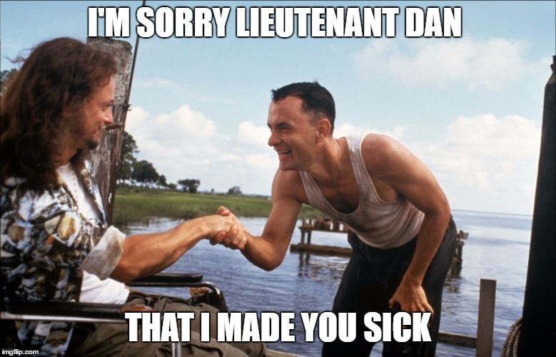 I'M SORRY LIEUTENANT DAN THAT I MADE YOU SICK | made w/ Imgflip meme maker