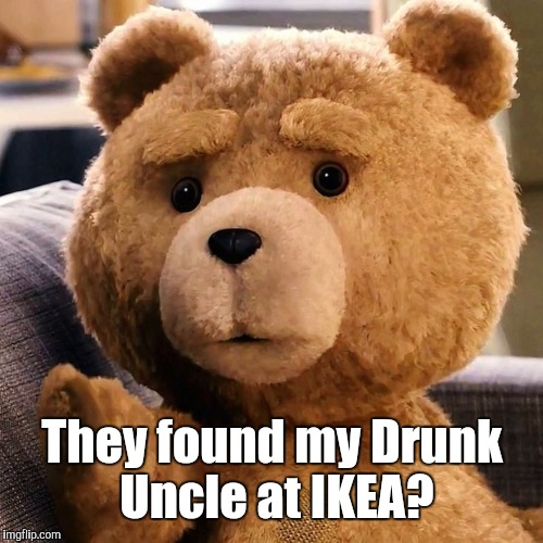 They found my Drunk Uncle at IKEA? | made w/ Imgflip meme maker