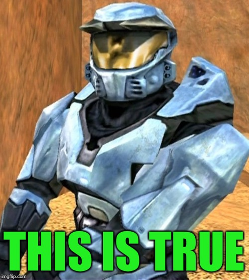 Church RvB Season 1 | THIS IS TRUE | image tagged in church rvb season 1 | made w/ Imgflip meme maker