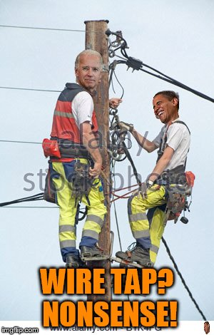 wire tap? | WIRE TAP? NONSENSE! | image tagged in trump,obama,memes | made w/ Imgflip meme maker