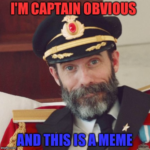 This Is A Title! | I'M CAPTAIN OBVIOUS AND THIS IS A MEME | image tagged in captain obvious,this is a tag,funny,memes | made w/ Imgflip meme maker