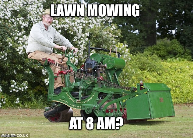 LAWN MOWING AT 8 AM? | made w/ Imgflip meme maker