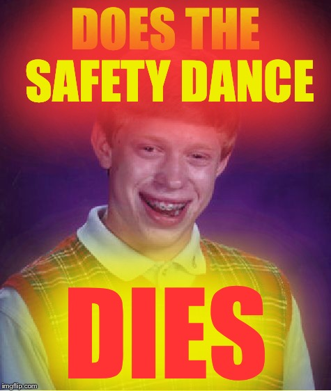 Bad Luck Brian Meme | DOES THE SAFETY DANCE DIES | image tagged in memes,bad luck brian | made w/ Imgflip meme maker
