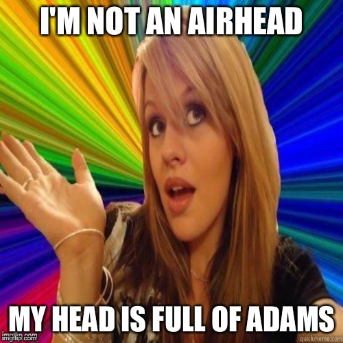 I'M NOT AN AIRHEAD MY HEAD IS FULL OF ADAMS | made w/ Imgflip meme maker