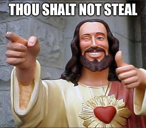 THOU SHALT NOT STEAL | made w/ Imgflip meme maker