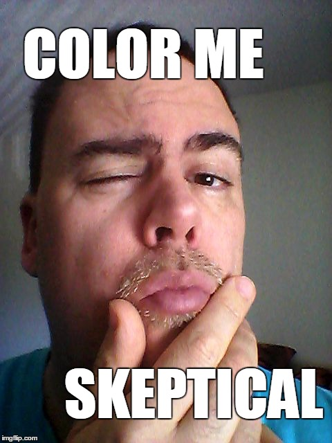 COLOR ME SKEPTICAL | made w/ Imgflip meme maker