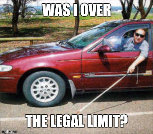 WAS I OVER THE LEGAL LIMIT? | made w/ Imgflip meme maker