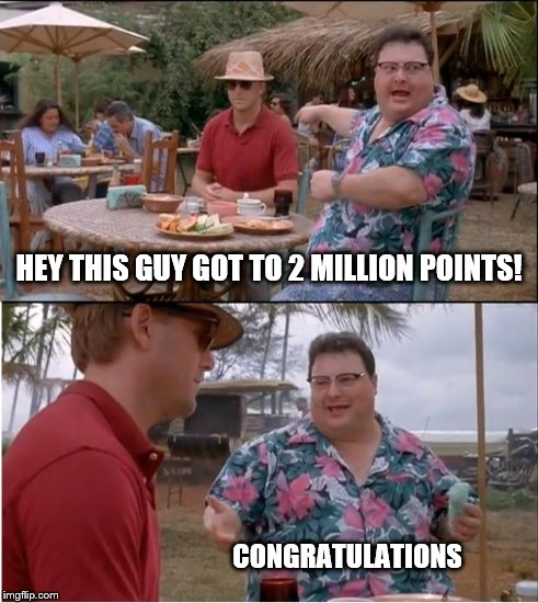 HEY THIS GUY GOT TO 2 MILLION POINTS! CONGRATULATIONS | made w/ Imgflip meme maker