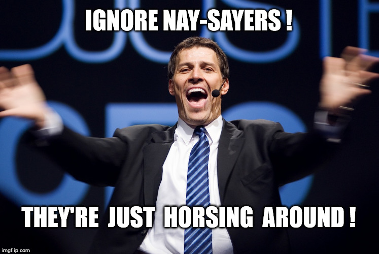 Ignore Nay-sayers | IGNORE NAY-SAYERS ! THEY'RE  JUST  HORSING  AROUND ! | image tagged in motivational speaker | made w/ Imgflip meme maker