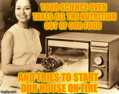 American Hustle Meets Old Ad Week | YOUR SCIENCE OVEN TAKES ALL THE NUTRITION OUT OF OUR FOOD AND TRIES TO START OUR HOUSE ON FIRE | image tagged in old ad week,american hustle,jennifer lawrence,science oven,microwave,then it tries to burn the effin house down | made w/ Imgflip meme maker