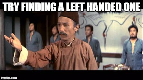 Kung Pow | TRY FINDING A LEFT HANDED ONE | image tagged in kung pow | made w/ Imgflip meme maker