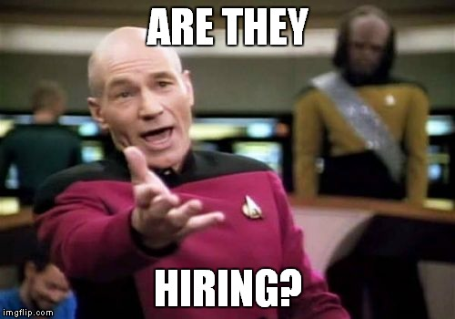 Picard Wtf Meme | ARE THEY HIRING? | image tagged in memes,picard wtf | made w/ Imgflip meme maker