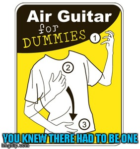 Why not? They got one for just about everything else!!! | YOU KNEW THERE HAD TO BE ONE | image tagged in air guitar for dummies,memes,books for dummies,funny,air guitar | made w/ Imgflip meme maker