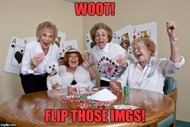 WOOT! FLIP THOSE IMGS! | made w/ Imgflip meme maker