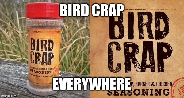 BIRD CRAP EVERYWHERE | made w/ Imgflip meme maker