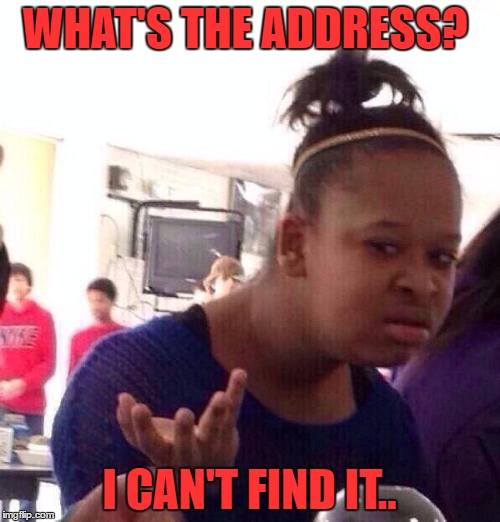Black Girl Wat Meme | WHAT'S THE ADDRESS? I CAN'T FIND IT.. | image tagged in memes,black girl wat | made w/ Imgflip meme maker
