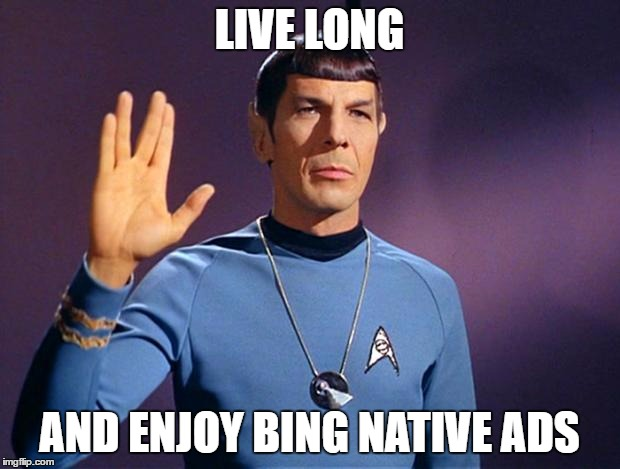 spock live long and prosper | LIVE LONG AND ENJOY BING NATIVE ADS | image tagged in spock live long and prosper | made w/ Imgflip meme maker