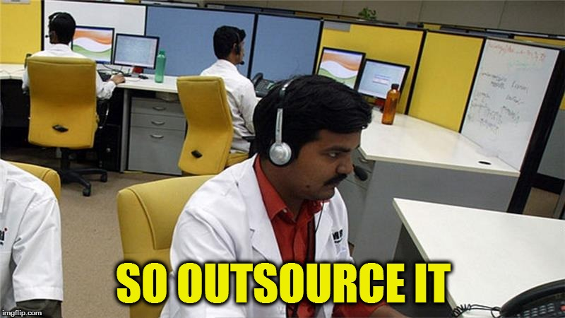 SO OUTSOURCE IT | made w/ Imgflip meme maker