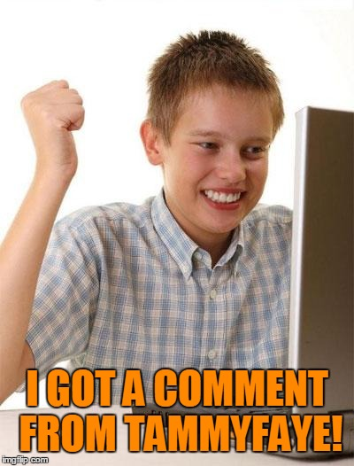 I GOT A COMMENT FROM TAMMYFAYE! | made w/ Imgflip meme maker