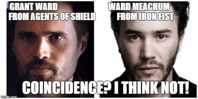The Wards of Marvel |  GRANT WARD                               WARD MEACHUM  FROM AGENTS OF SHIELD             FROM IRON FIST; COINCIDENCE? I THINK NOT! | image tagged in marvel,agents of shield,netflix,iron fist,conspiracy | made w/ Imgflip meme maker