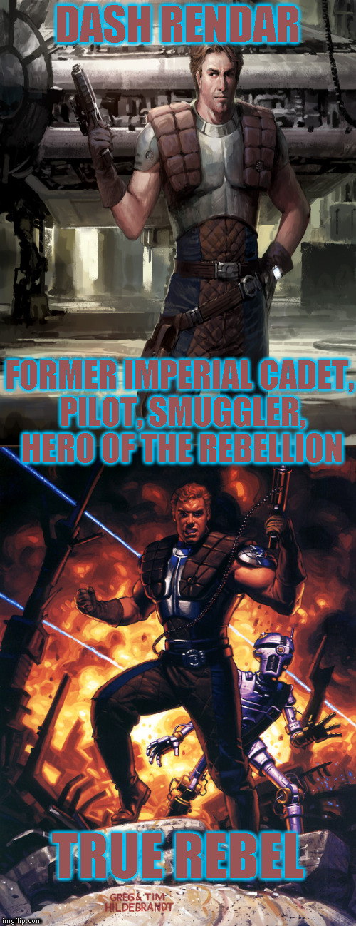 Star Wars Expanded Universe Character Spotlight: Dash Rendar |  DASH RENDAR; FORMER IMPERIAL CADET, PILOT, SMUGGLER, HERO OF THE REBELLION; TRUE REBEL | image tagged in memes,star wars,star wars treu canon,legends,star wars kills disney,star wars eu character spotlight | made w/ Imgflip meme maker