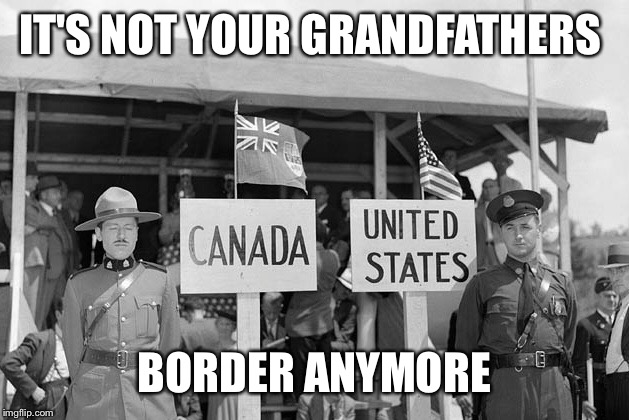 IT'S NOT YOUR GRANDFATHERS BORDER ANYMORE | made w/ Imgflip meme maker