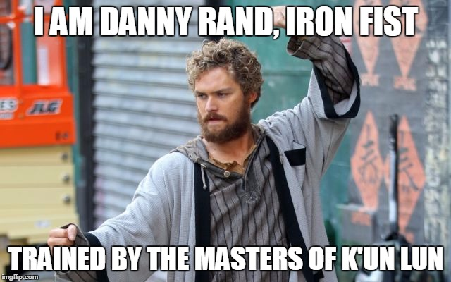 1lpozx image tagged in danny rand imgflip,Iron Fist Meme