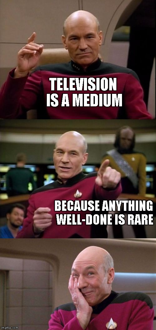 Or maybe it's a steak... | TELEVISION IS A MEDIUM BECAUSE ANYTHING WELL-DONE IS RARE | image tagged in bad pun picard,memes,television | made w/ Imgflip meme maker