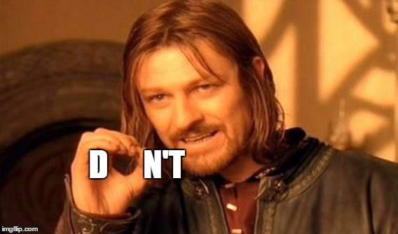 One Does Not Simply Meme | D N'T | image tagged in memes,one does not simply | made w/ Imgflip meme maker