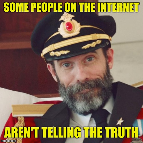 Captain Obvious | SOME PEOPLE ON THE INTERNET AREN'T TELLING THE TRUTH | image tagged in captain obvious | made w/ Imgflip meme maker