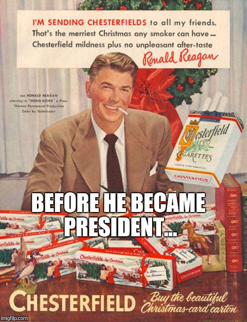 Who knew? #OldAdWeek  | BEFORE HE BECAME PRESIDENT... | image tagged in ronald reagan cigarette ad,ronald reagan,old ad week,vintage ads,cigarettes | made w/ Imgflip meme maker