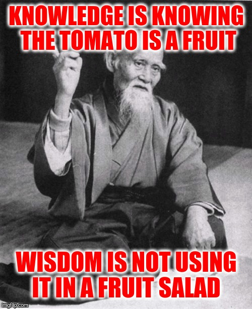 KNOWLEDGE IS KNOWING THE TOMATO IS A FRUIT WISDOM IS NOT USING IT IN A FRUIT SALAD | made w/ Imgflip meme maker