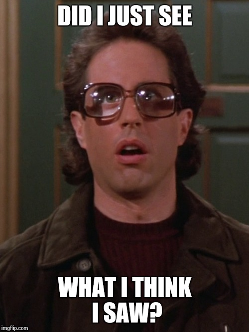 DID I JUST SEE WHAT I THINK I SAW? | made w/ Imgflip meme maker