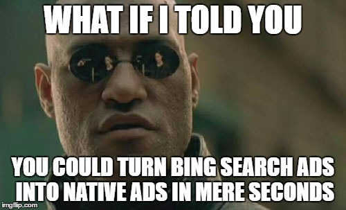 Matrix Morpheus Meme | WHAT IF I TOLD YOU YOU COULD TURN BING SEARCH ADS INTO NATIVE ADS IN MERE SECONDS | image tagged in memes,matrix morpheus | made w/ Imgflip meme maker