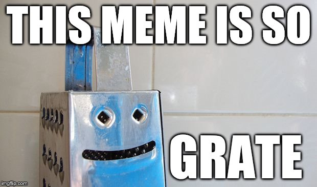 Simply Cheesy but Grate  | THIS MEME IS SO GRATE | image tagged in cheesy,jokes,funny,grate,cheesy jokes,memes | made w/ Imgflip meme maker