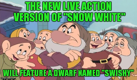 "THE NEW LIVE ACTION VERSION OF ""SNOW WHITE"" WILL FEATURE A DWARF NAMED ""SWISHY"" 