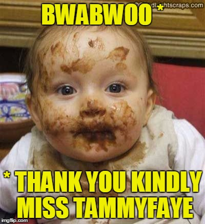 BWABWOO * * THANK YOU KINDLY MISS TAMMYFAYE | made w/ Imgflip meme maker