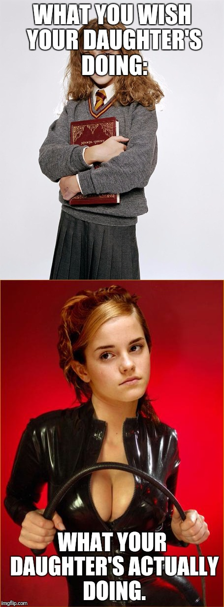 Please note: this is not meant to offend anyone, it's just a meme that I came up with. | WHAT YOU WISH YOUR DAUGHTER'S DOING: WHAT YOUR DAUGHTER'S ACTUALLY DOING. | image tagged in hermione,parenting,hot hermione,school girl,school | made w/ Imgflip meme maker