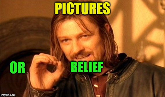 One Does Not Simply Meme | PICTURES OR BELIEF | image tagged in memes,one does not simply | made w/ Imgflip meme maker